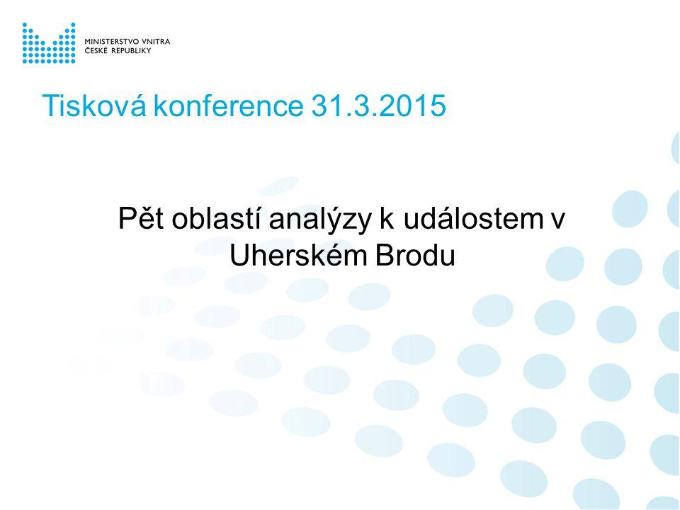 Tisková konference 31.3.2015 Pět oblastí analýzy k událostem v Uherském Brodu
