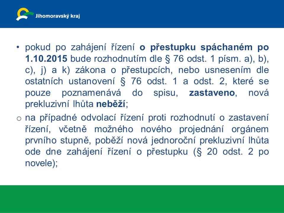 pokud po zahájení řízení o přestupku spáchaném po 1.10.2015 bude rozhodnutím dle § 76 odst.