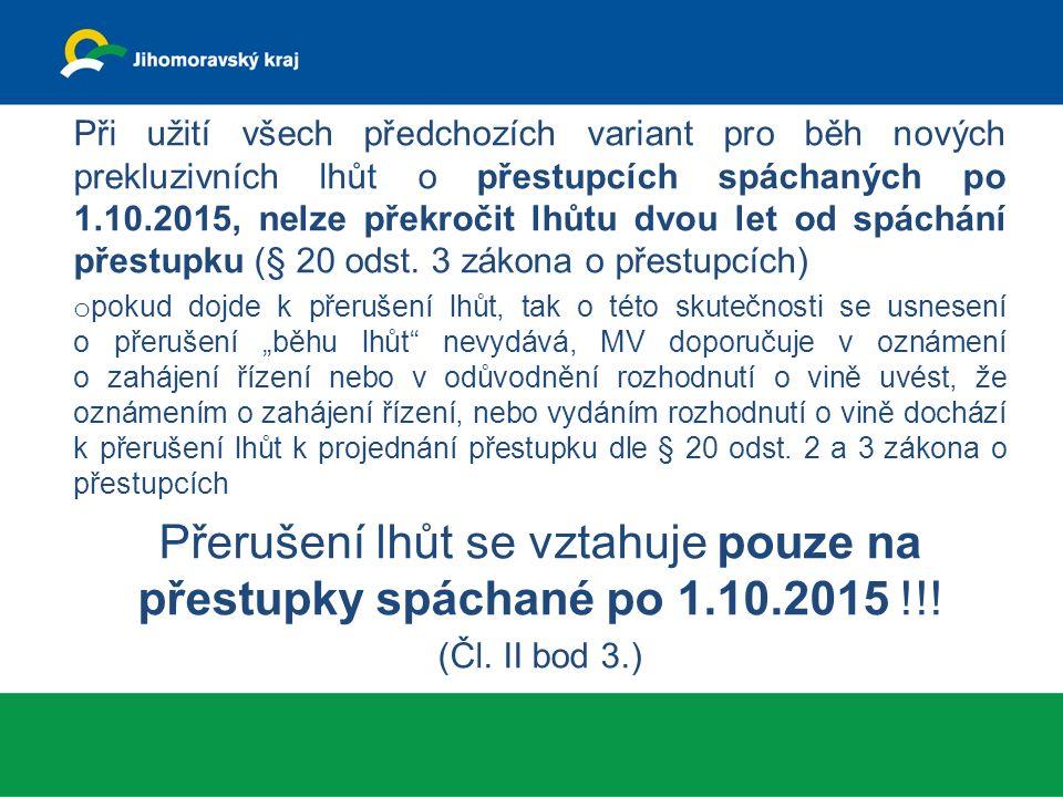 Při užití všech předchozích variant pro běh nových prekluzivních lhůt o přestupcích spáchaných po 1.10.2015, nelze překročit lhůtu dvou let od spáchání přestupku (§ 20 odst.