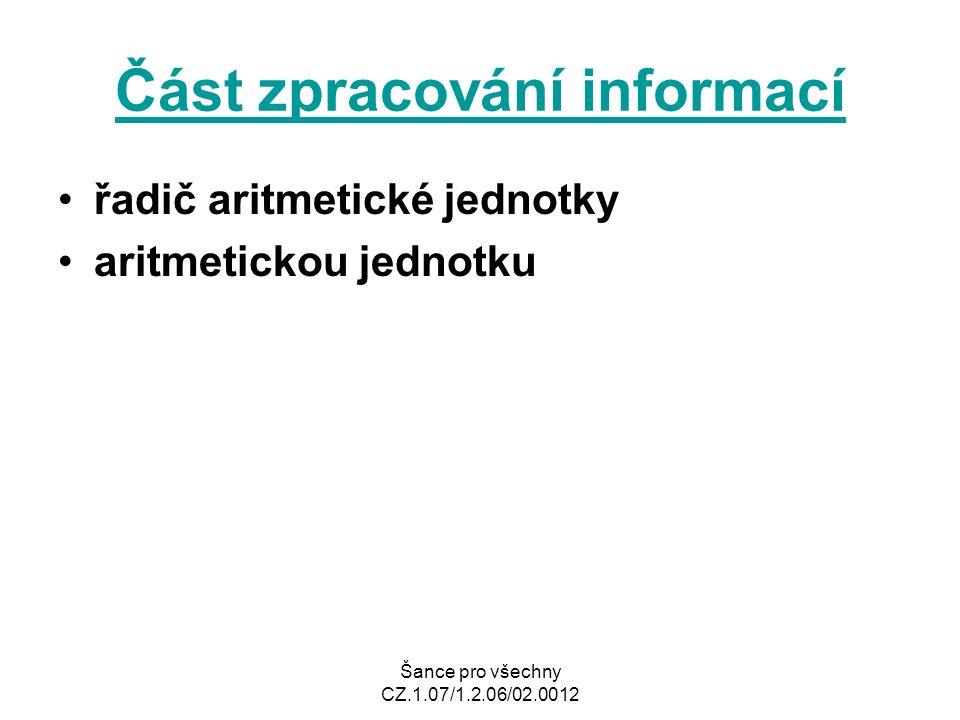 Šance pro všechny CZ.1.07/1.2.06/02.0012 Část zpracování informací řadič aritmetické jednotky aritmetickou jednotku