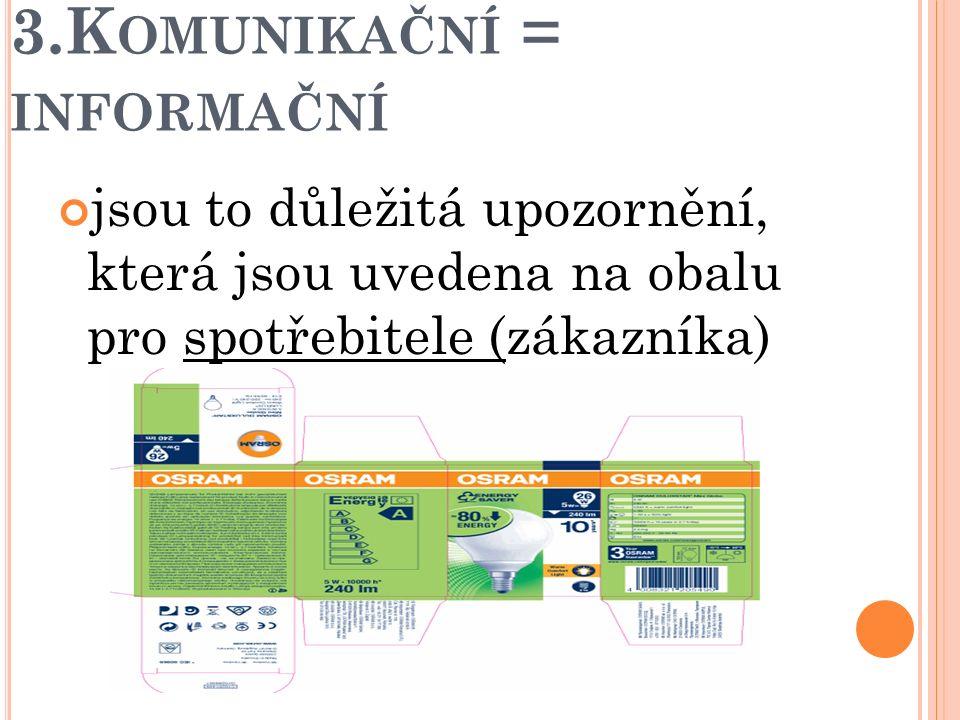 3.K OMUNIKAČNÍ = INFORMAČNÍ jsou to důležitá upozornění, která jsou uvedena na obalu pro spotřebitele (zákazníka)