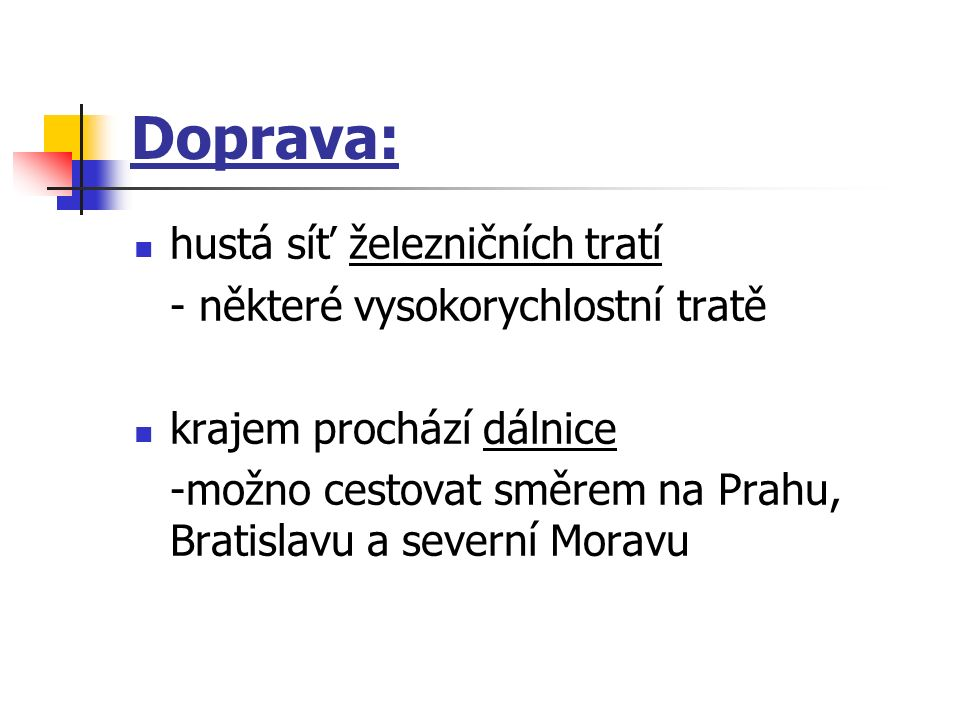 Doprava: hustá síť železničních tratí - některé vysokorychlostní tratě krajem prochází dálnice -možno cestovat směrem na Prahu, Bratislavu a severní M
