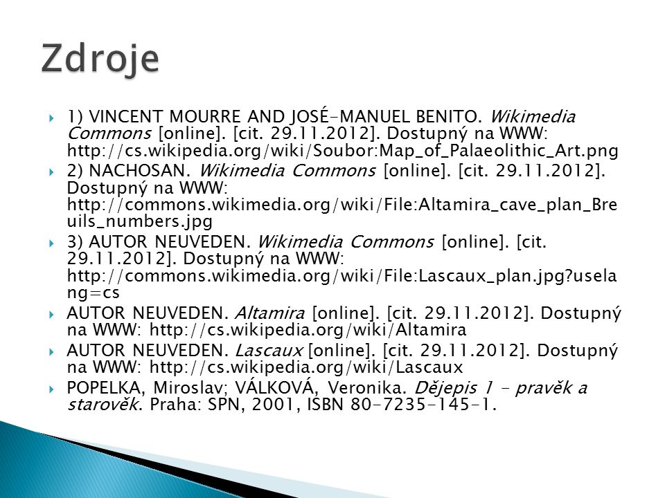  1) VINCENT MOURRE AND JOSÉ-MANUEL BENITO. Wikimedia Commons [online]. [cit. 29.11.2012]. Dostupný na WWW: http://cs.wikipedia.org/wiki/Soubor:Map_of