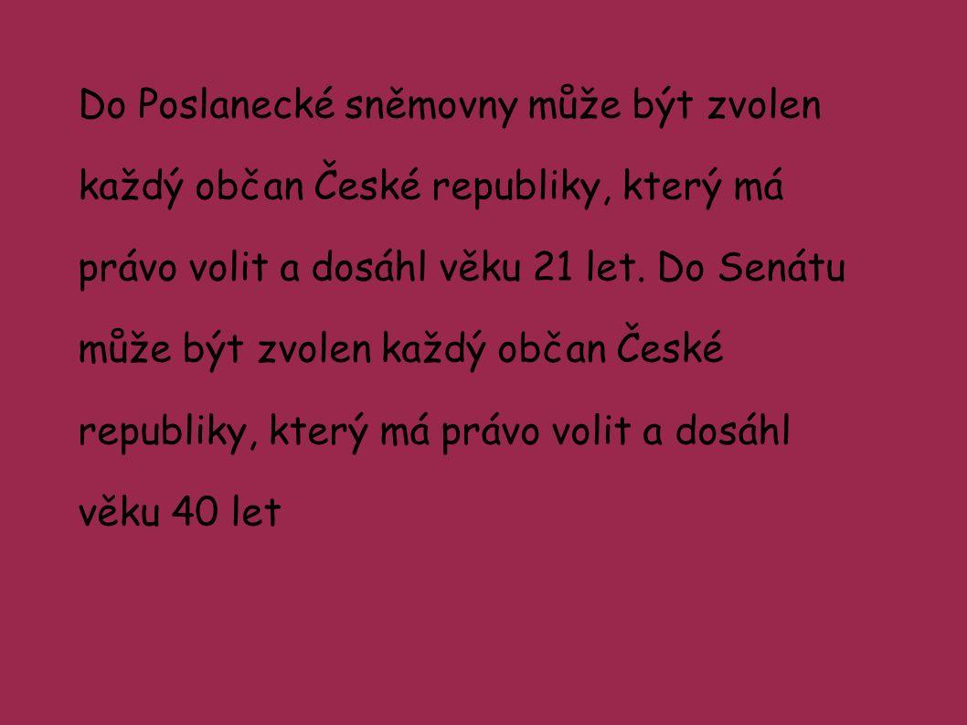 Do Poslanecké sněmovny může být zvolen každý občan České republiky, který má právo volit a dosáhl věku 21 let.
