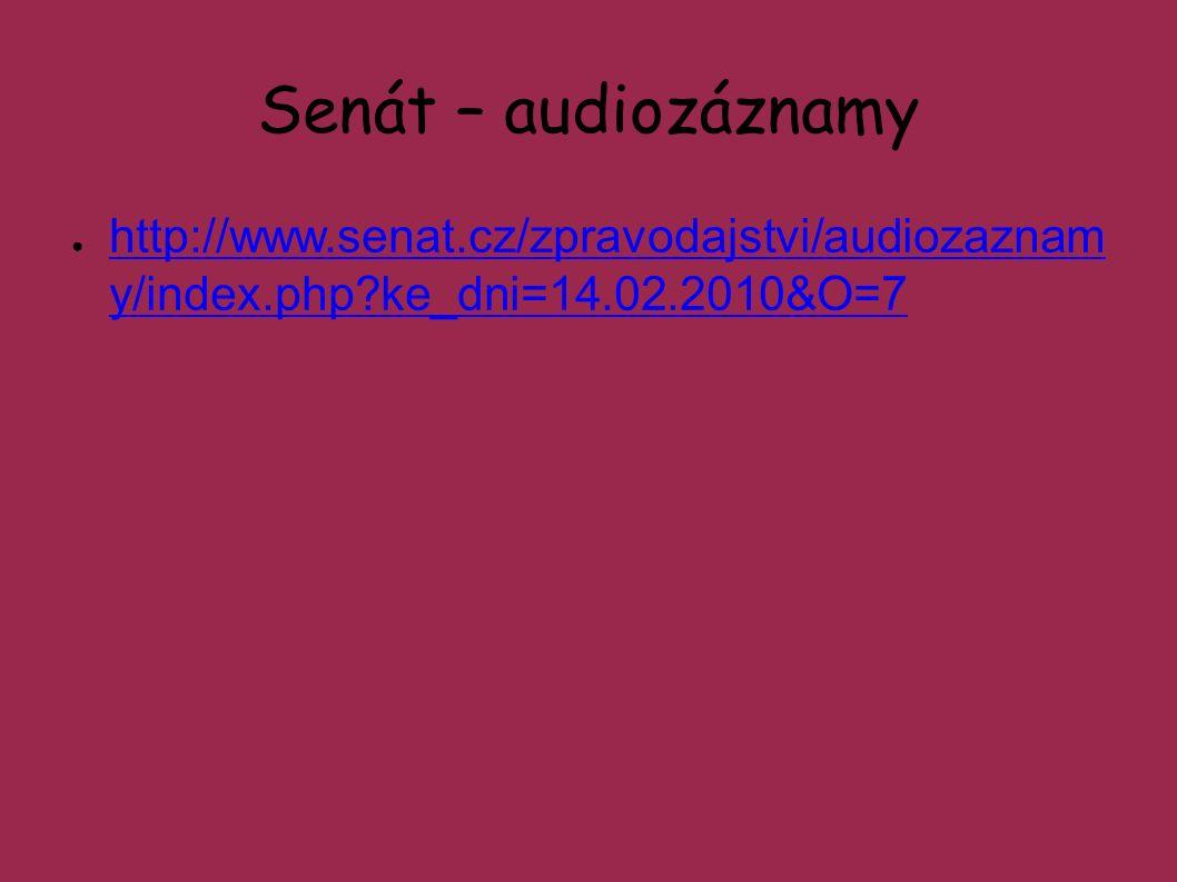 Senát – audiozáznamy ● http://www.senat.cz/zpravodajstvi/audiozaznam y/index.php ke_dni=14.02.2010&O=7 http://www.senat.cz/zpravodajstvi/audiozaznam y/index.php ke_dni=14.02.2010&O=7