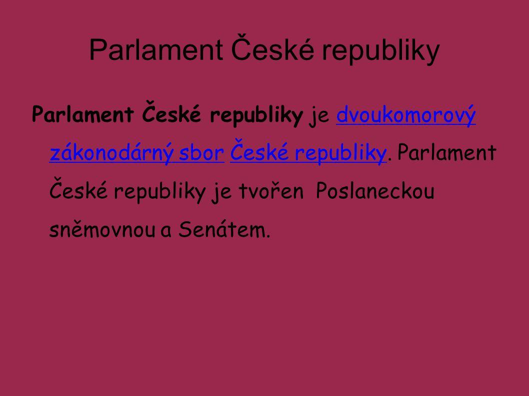 Parlament České republiky Parlament České republiky je dvoukomorový zákonodárný sbor České republiky. Parlament České republiky je tvořen Poslaneckou