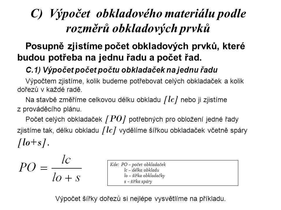 C) Výpočet obkladového materiálu podle rozměrů obkladových prvků Posupně zjistíme počet obkladových prvků, které budou potřeba na jednu řadu a počet ř
