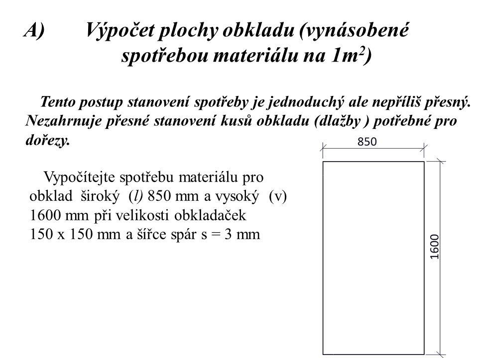 A)Výpočet plochy obkladu (vynásobené spotřebou materiálu na 1m 2 ) Tento postup stanovení spotřeby je jednoduchý ale nepříliš přesný.