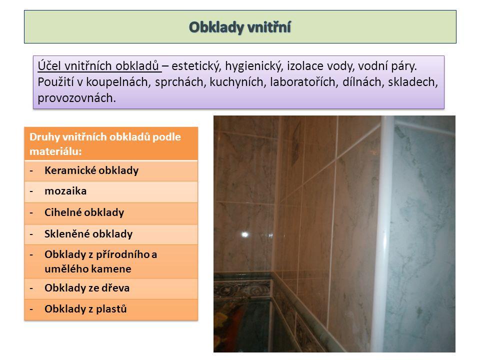 Účel vnitřních obkladů – estetický, hygienický, izolace vody, vodní páry. Použití v koupelnách, sprchách, kuchyních, laboratořích, dílnách, skladech,