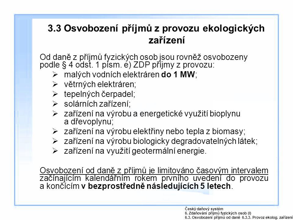 3.3 Osvobození příjmů z provozu ekologických zařízení Od daně z příjmů fyzických osob jsou rovněž osvobozeny podle § 4 odst. 1 písm. e) ZDP příjmy z p