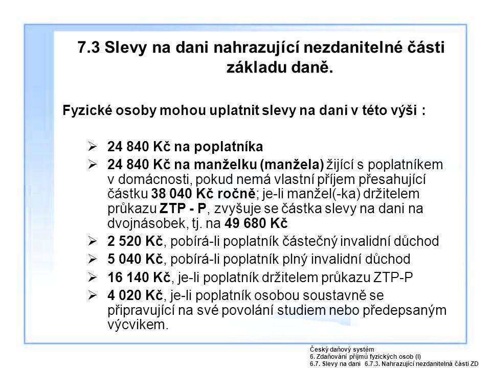 7.3 Slevy na dani nahrazující nezdanitelné části základu daně. Fyzické osoby mohou uplatnit slevy na dani v této výši :  24 840 Kč na poplatníka  24