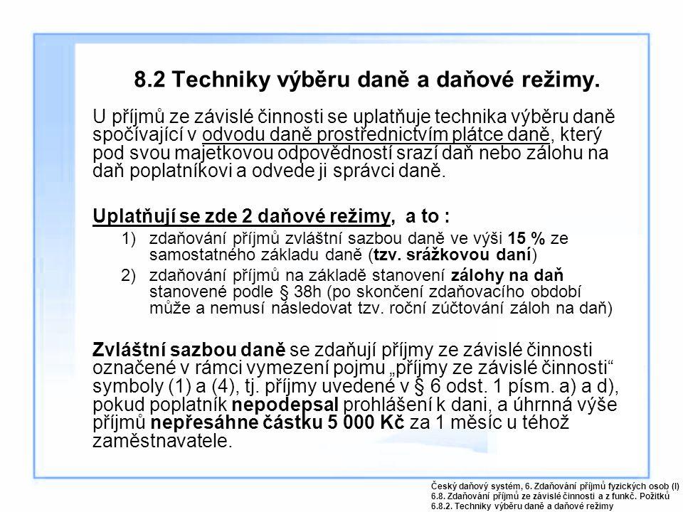 8.2 Techniky výběru daně a daňové režimy. U příjmů ze závislé činnosti se uplatňuje technika výběru daně spočívající v odvodu daně prostřednictvím plá