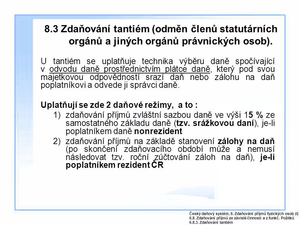 8.3 Zdaňování tantiém (odměn členů statutárních orgánů a jiných orgánů právnických osob). U tantiém se uplatňuje technika výběru daně spočívající v od