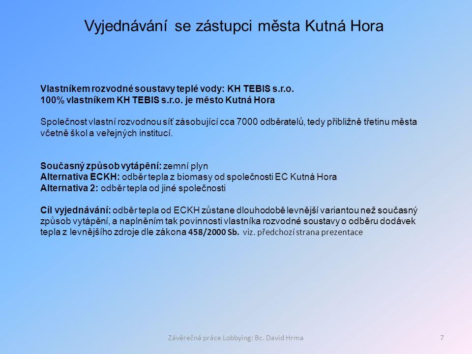 Závěrečná práce Lobbying: Bc. David Hrma7 Vyjednávání se zástupci města Kutná Hora Vlastníkem rozvodné soustavy teplé vody: KH TEBIS s.r.o. 100% vlast