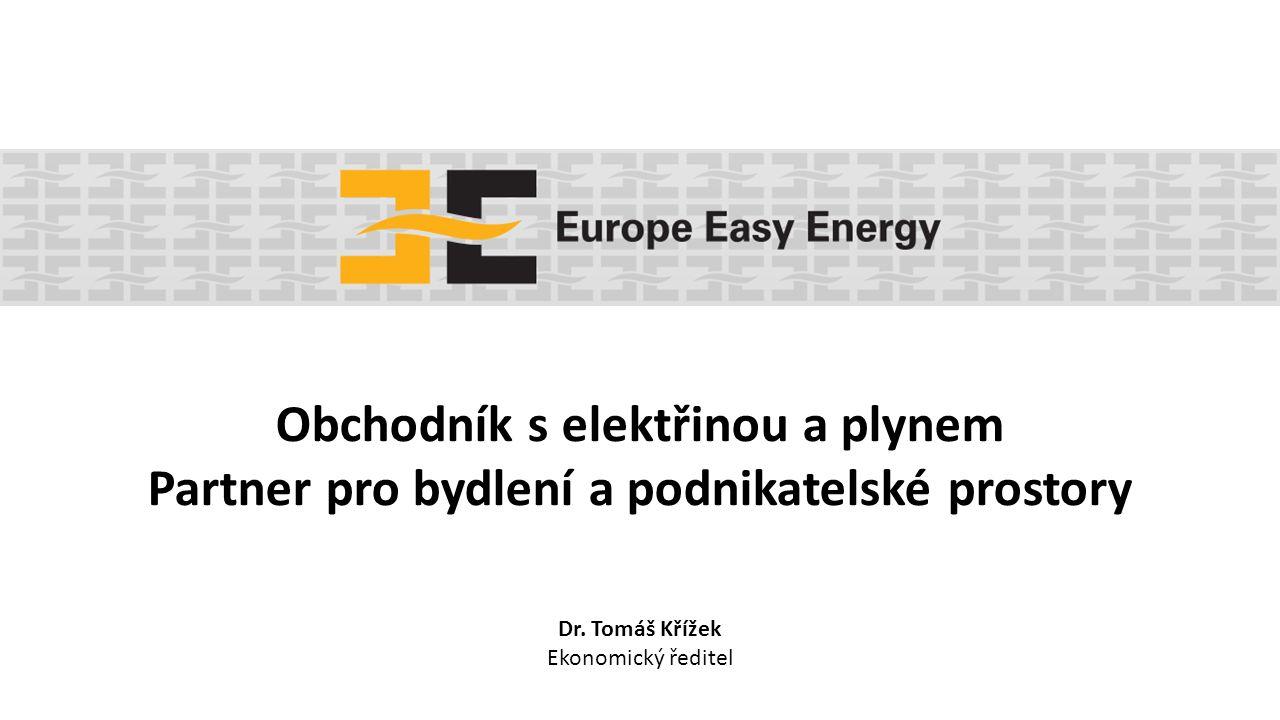 Obchodník s elektřinou a plynem Partner pro bydlení a podnikatelské prostory Dr. Tomáš Křížek Ekonomický ředitel