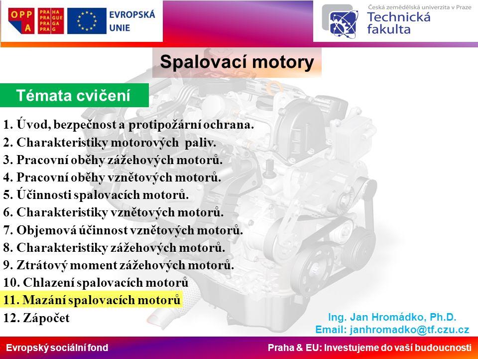 Evropský sociální fond Praha & EU: Investujeme do vaší budoucnosti Spalovací motory Ing. Jan Hromádko, Ph.D. Email: janhromadko@tf.czu.cz Témata cviče