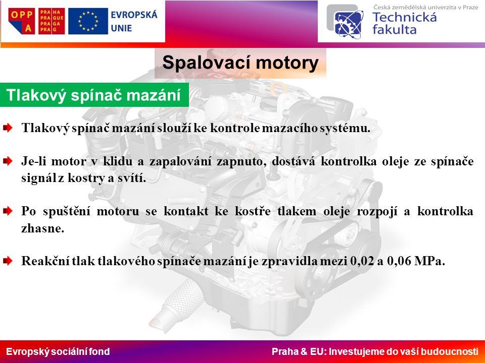 Evropský sociální fond Praha & EU: Investujeme do vaší budoucnosti Spalovací motory Tlakový spínač mazání Tlakový spínač mazání slouží ke kontrole maz