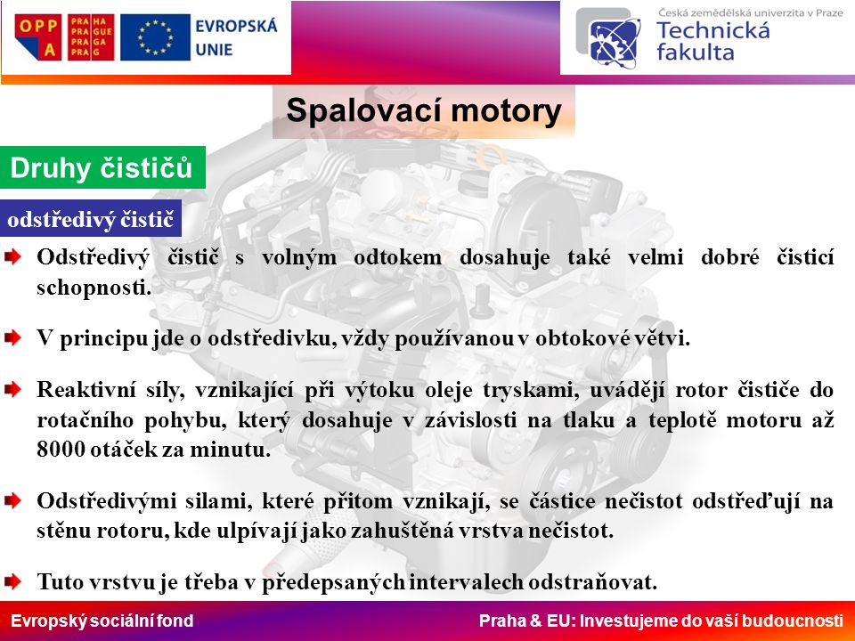 Evropský sociální fond Praha & EU: Investujeme do vaší budoucnosti Spalovací motory Druhy čističů Odstředivý čistič s volným odtokem dosahuje také vel