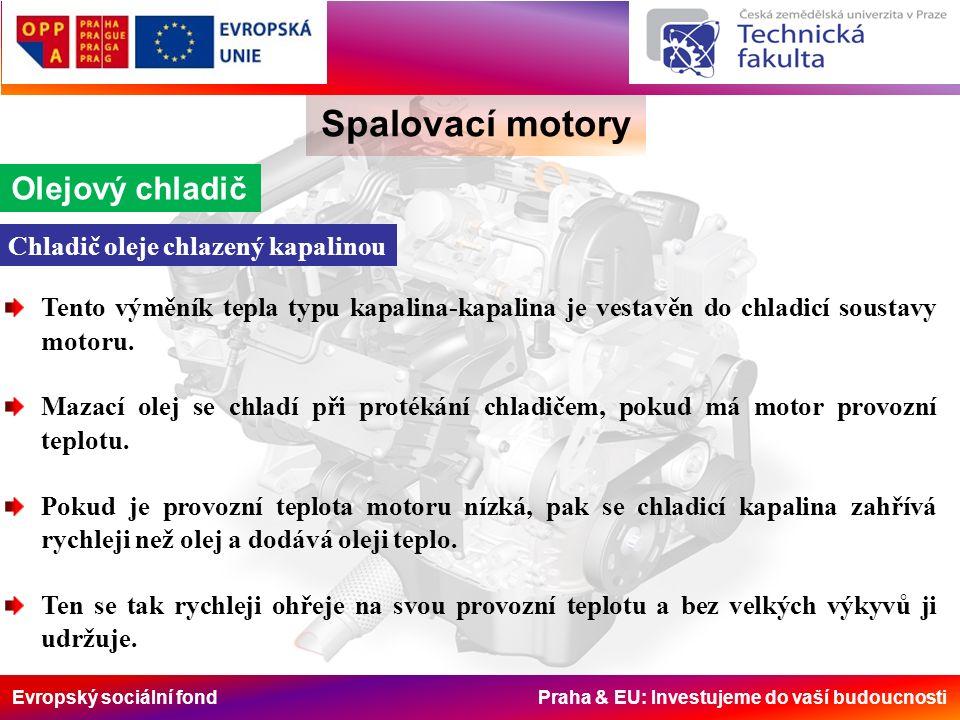 Evropský sociální fond Praha & EU: Investujeme do vaší budoucnosti Spalovací motory Olejový chladič Tento výměník tepla typu kapalina-kapalina je vest