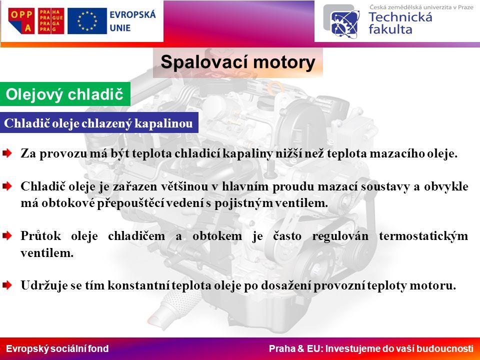 Evropský sociální fond Praha & EU: Investujeme do vaší budoucnosti Spalovací motory Olejový chladič Za provozu má být teplota chladicí kapaliny nižší
