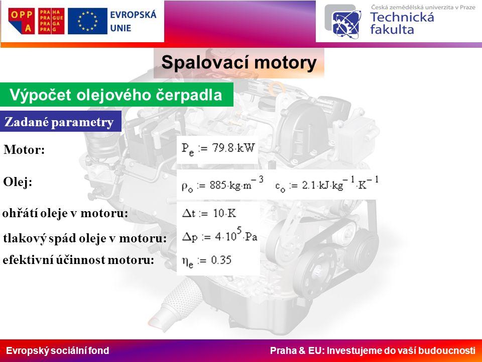 Evropský sociální fond Praha & EU: Investujeme do vaší budoucnosti Spalovací motory Výpočet olejového čerpadla Zadané parametry Motor: Olej: ohřátí ol