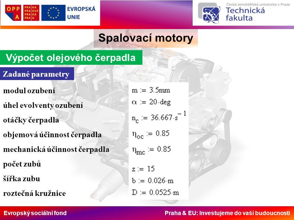 Evropský sociální fond Praha & EU: Investujeme do vaší budoucnosti Spalovací motory Výpočet olejového čerpadla Zadané parametry modul ozubení úhel evo