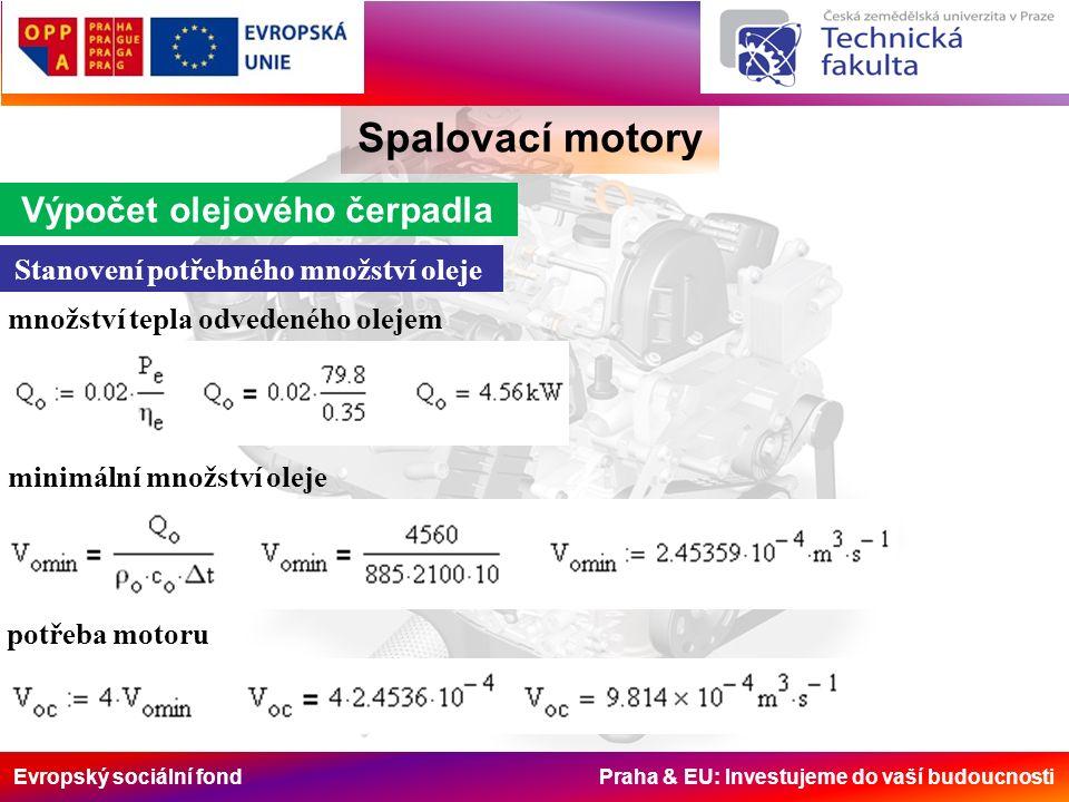 Evropský sociální fond Praha & EU: Investujeme do vaší budoucnosti Spalovací motory Výpočet olejového čerpadla Stanovení potřebného množství oleje mno