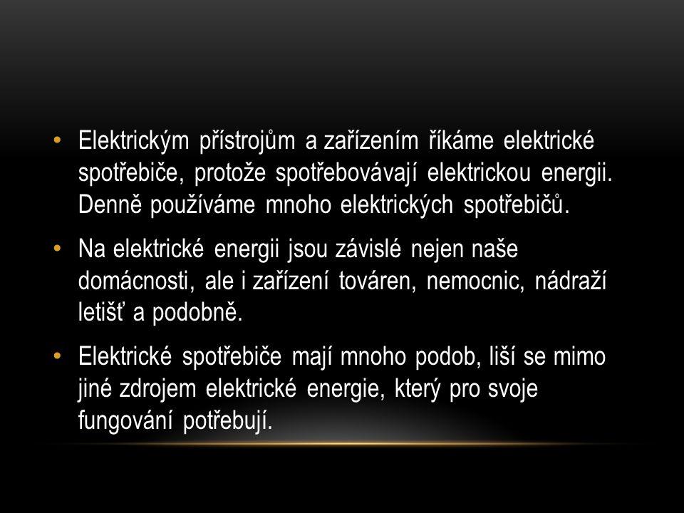 Elektrickým přístrojům a zařízením říkáme elektrické spotřebiče, protože spotřebovávají elektrickou energii. Denně používáme mnoho elektrických spotře