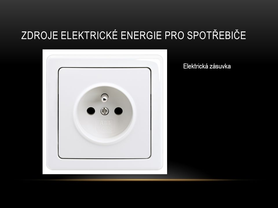 ZDROJE ELEKTRICKÉ ENERGIE PRO SPOTŘEBIČE Elektrická zásuvka