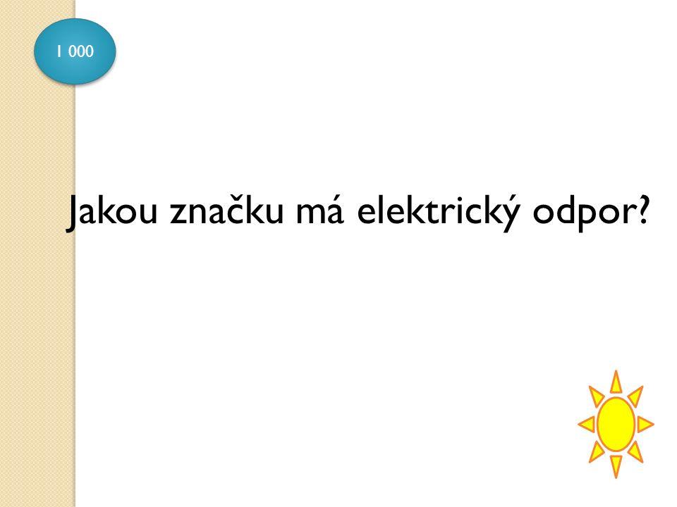 1 000 Jakou značku má elektrický odpor?