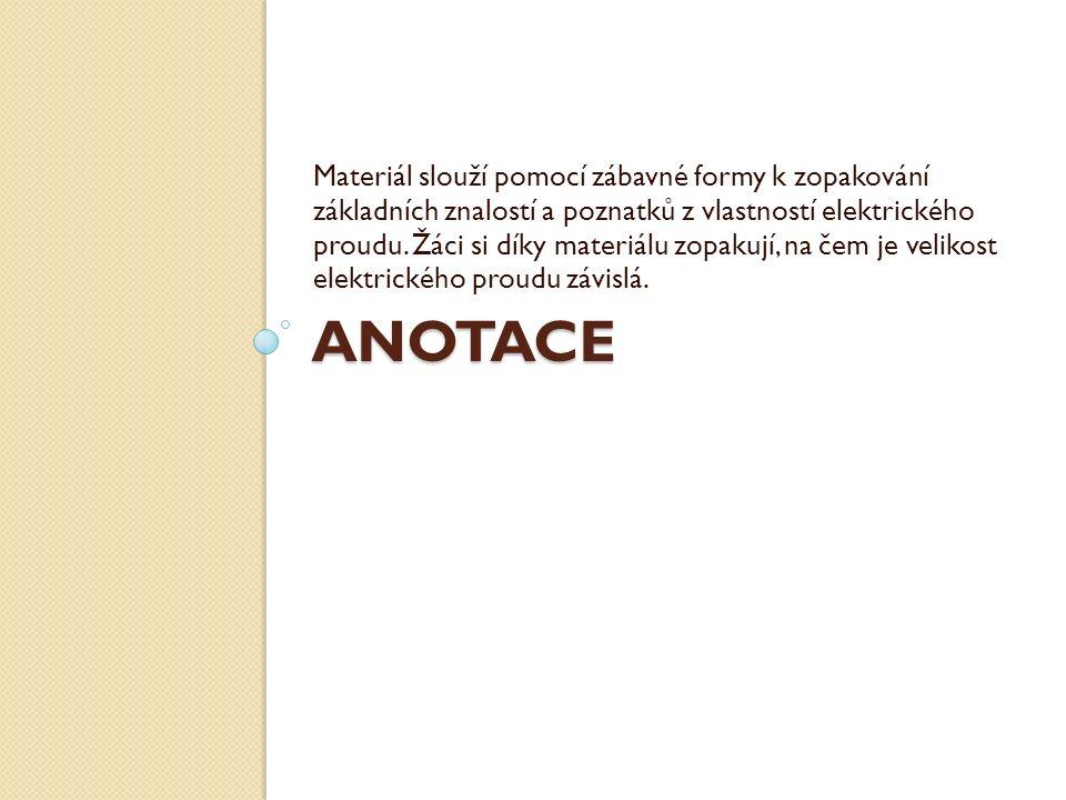 ANOTACE Materiál slouží pomocí zábavné formy k zopakování základních znalostí a poznatků z vlastností elektrického proudu.