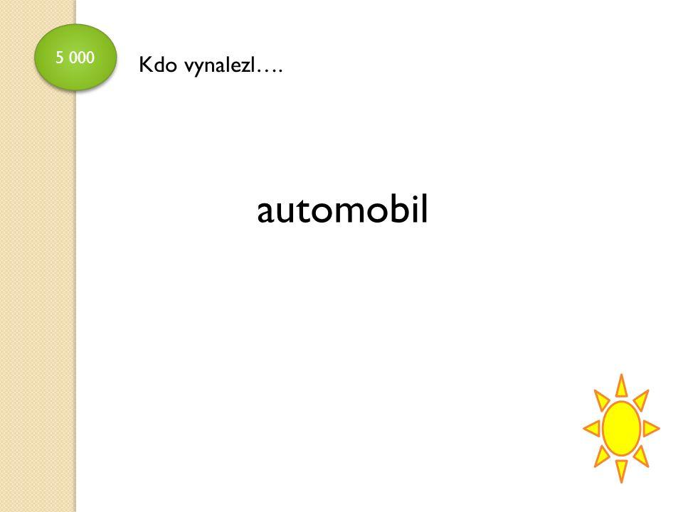 5 000 automobil Kdo vynalezl….