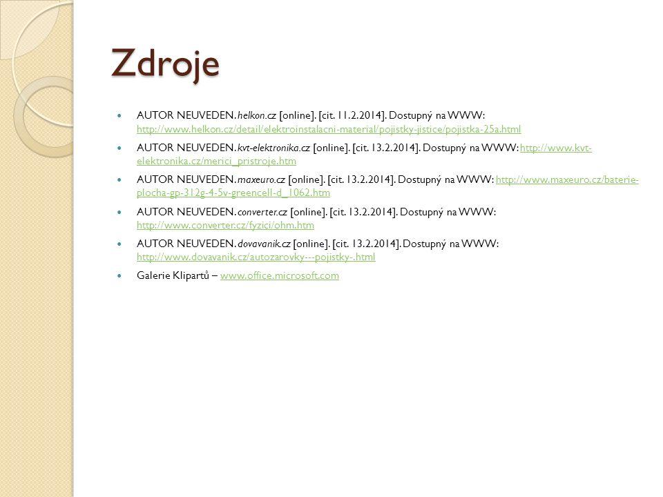 Zdroje AUTOR NEUVEDEN. helkon.cz [online]. [cit. 11.2.2014]. Dostupný na WWW: http://www.helkon.cz/detail/elektroinstalacni-material/pojistky-jistice/
