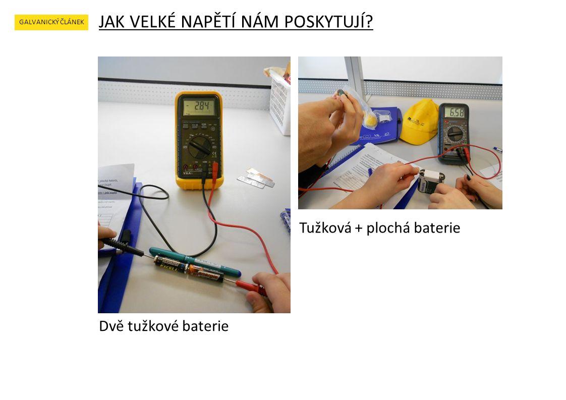 JAK VELKÉ NAPĚTÍ NÁM POSKYTUJÍ GALVANICKÝ ČLÁNEK Dvě tužkové baterie Tužková + plochá baterie