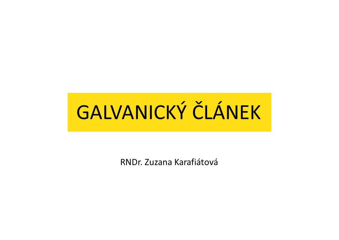 GALVANICKÝ ČLÁNEK RNDr. Zuzana Karafiátová