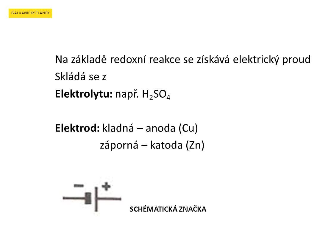 GALVANICKÝ ČLÁNEK Na základě redoxní reakce se získává elektrický proud Skládá se z Elektrolytu: např.