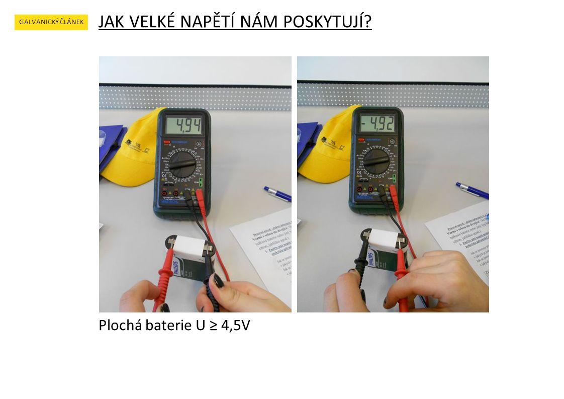 JAK VELKÉ NAPĚTÍ NÁM POSKYTUJÍ GALVANICKÝ ČLÁNEK Plochá baterie U ≥ 4,5V