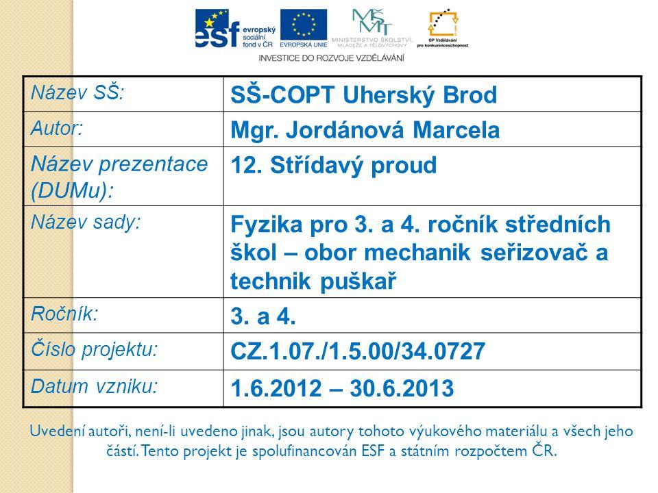 Název SŠ: SŠ-COPT Uherský Brod Autor: Mgr. Jordánová Marcela Název prezentace (DUMu): 12.