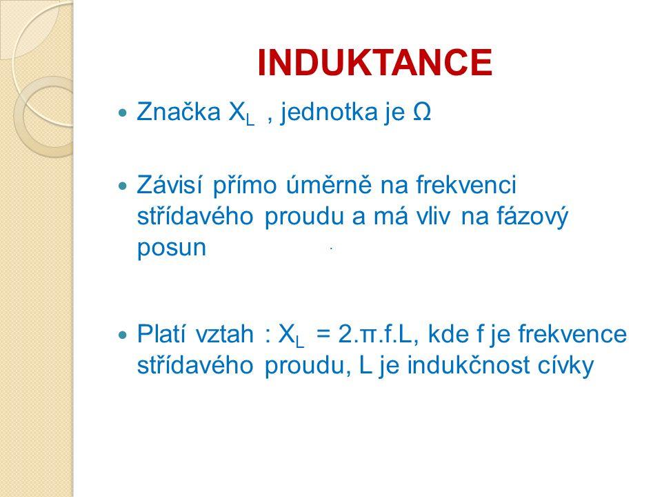 INDUKTANCE Značka X L, jednotka je Ω Závisí přímo úměrně na frekvenci střídavého proudu a má vliv na fázový posun Platí vztah : X L = 2.π.f.L, kde f je frekvence střídavého proudu, L je indukčnost cívky ·