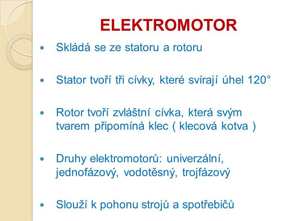 ELEKTROMOTOR Skládá se ze statoru a rotoru Stator tvoří tři cívky, které svírají úhel 120° Rotor tvoří zvláštní cívka, která svým tvarem připomíná klec ( klecová kotva ) Druhy elektromotorů: univerzální, jednofázový, vodotěsný, trojfázový Slouží k pohonu strojů a spotřebičů ·