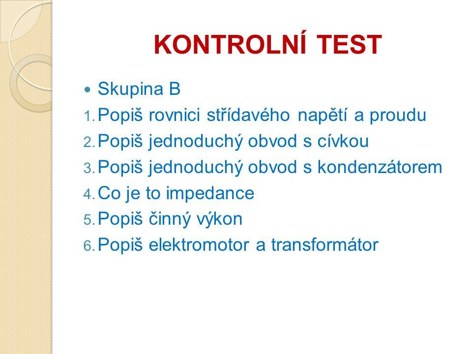 KONTROLNÍ TEST Skupina B 1. Popiš rovnici střídavého napětí a proudu 2.