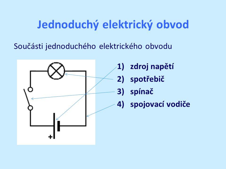 Součásti jednoduchého elektrického obvodu 1)zdroj napětí 2)spotřebič 3) spínač 4) spojovací vodiče Jednoduchý elektrický obvod