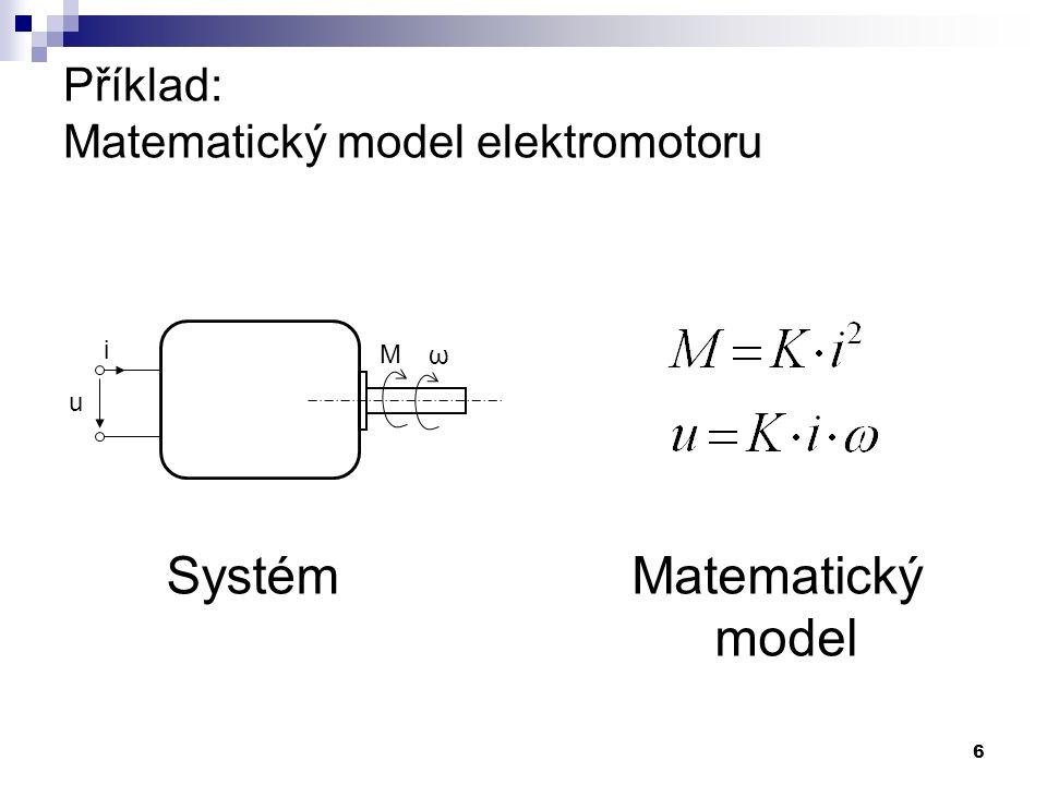 6 Příklad: Matematický model elektromotoru u i M ω SystémMatematický model