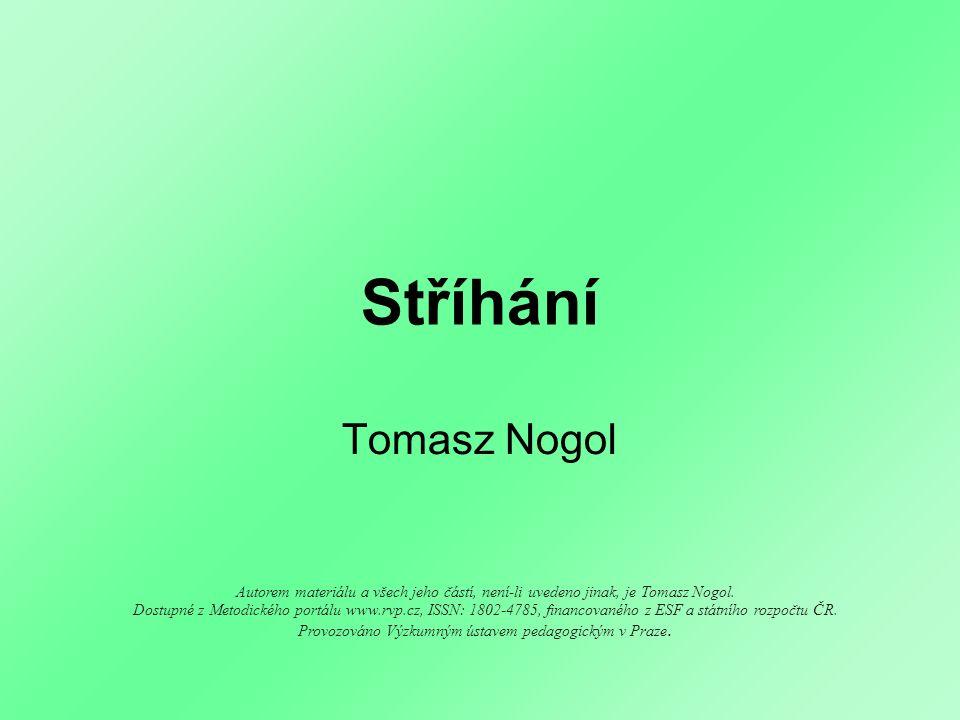 Stříhání Tomasz Nogol Autorem materiálu a všech jeho částí, není-li uvedeno jinak, je Tomasz Nogol. Dostupné z Metodického portálu www.rvp.cz, ISSN: 1