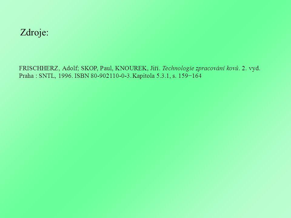 Zdroje: FRISCHHERZ, Adolf; SKOP, Paul, KNOUREK, Jiří. Technologie zpracování kovů. 2. vyd. Praha : SNTL, 1996. ISBN 80-902110-0-3. Kapitola 5.3.1, s.