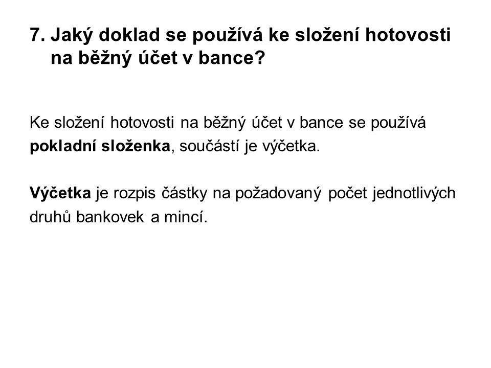 7. Jaký doklad se používá ke složení hotovosti na běžný účet v bance.