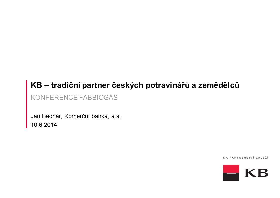 KB – tradiční partner českých potravinářů a zemědělců KONFERENCE FABBIOGAS Jan Bednár, Komerční banka, a.s.