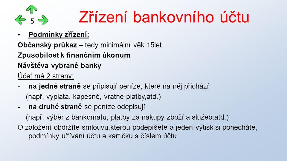Podmínky zřízení: Občanský průkaz – tedy minimální věk 15let Způsobilost k finančním úkonům Návštěva vybrané banky Účet má 2 strany: -na jedné straně se připisují peníze, které na něj přichází (např.