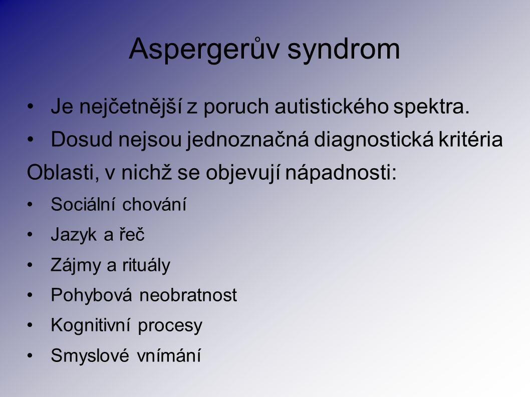 Aspergerův syndrom Je nejčetnější z poruch autistického spektra. Dosud nejsou jednoznačná diagnostická kritéria Oblasti, v nichž se objevují nápadnost