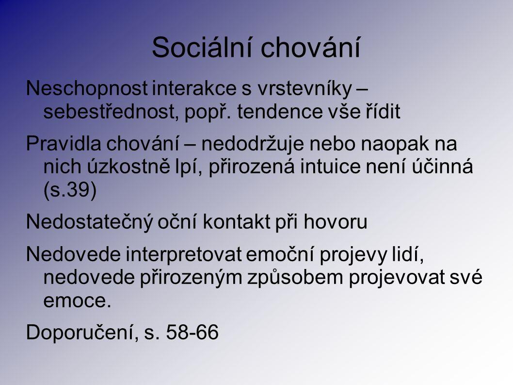 Sociální chování Neschopnost interakce s vrstevníky – sebestřednost, popř. tendence vše řídit Pravidla chování – nedodržuje nebo naopak na nich úzkost